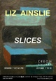 "poster for  Liz Ainslie ""Slices"""
