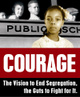 "poster for ""Courage: The Vision to End Segregation, the Guts to Fight for It"" Exhibition"