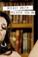 "poster for Mickey Smith ""Believe You Me"""