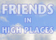 "poster for ""Friends in High Places"" Exhibition"