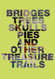 "poster for ""Bridges, Trees, Skulls, Pies & other Treasure Trails"" Exhibition"
