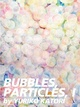 "poster for Yuriko Katori ""Bubbles, Particles I"""