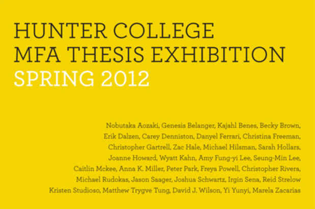 hunter mfa thesis show The department of art at hunter college is pleased to present an exhibition of recent works by the graduating mfa students this exhibition divides the hunter college/times square gallery into individual spaces that represent the culmination of each of the 19 artists' unique experience in hunter college's prestigious and competitive mfa program.