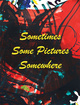 "poster for Cheyney Thompson ""Sometimes Some Pictures Somewhere"""