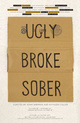 "poster for ""Ugly, Broke, Sober"" Exhibition"