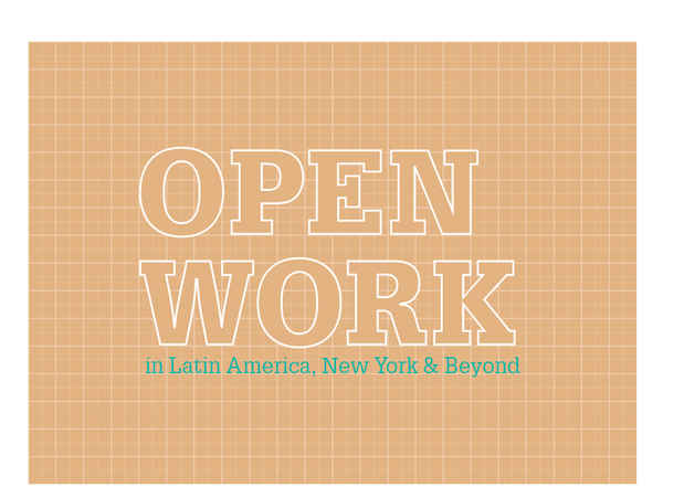 "poster for ""Open Work in Latin America, New York & Beyond:  Conceptualism Reconsidered, 1967–1978"" Exhibition"