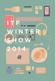 "poster for ""ITP Winter Show 2014"""