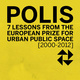 "poster for ""Polis : 7 Lessons from the European Prize for Urban Public Space [2000-2012]"" Exhibition"