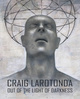 "poster for Craig LaRotonda ""Out of The Light of Darkness"""