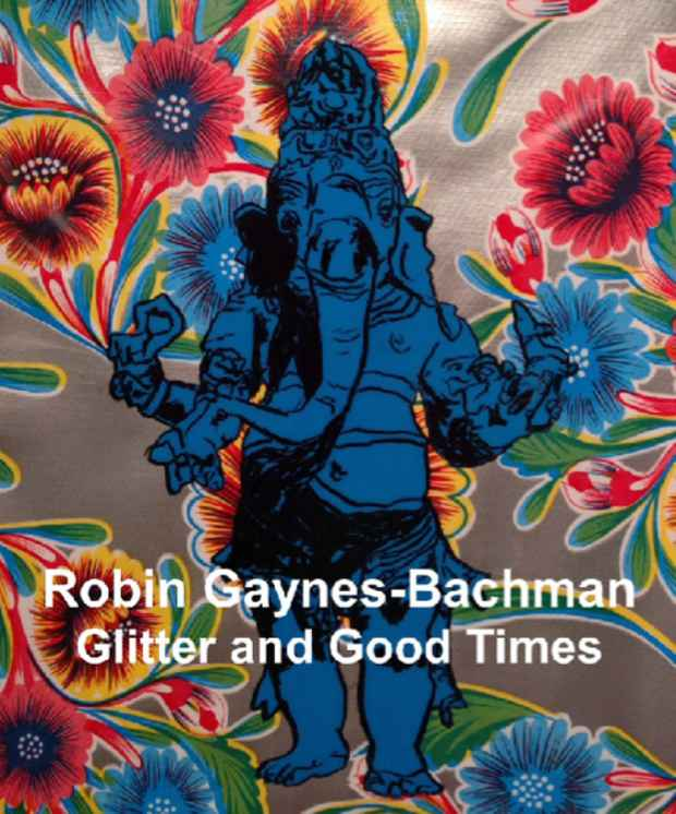"poster for Robin Gaynes-Bachman ""Glitter and Good Times"""