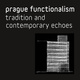 "poster for ""Prague Functionalism: Tradition and Contemporary Echoes"" Exhibition"