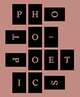 "poster for ""Photo-Poetics: An Anthology"" Exhibition"