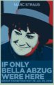 "poster for ""If Only Bella Abzug Were Here"" Exhibition"