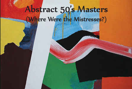"poster for ""Abstract 50's Masters  (Where Were the Mistresses?)"" Exhibition"