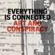 "poster for ""Everything Is Connected: Art and Conspiracy"" Exhibition"