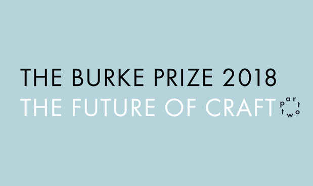 "poster for ""The Burke Prize 2018: The Future of Craft Part 2"" Exhibition"