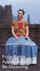 "poster for Frida Kahlo ""Appearances Can Be Deceiving"""