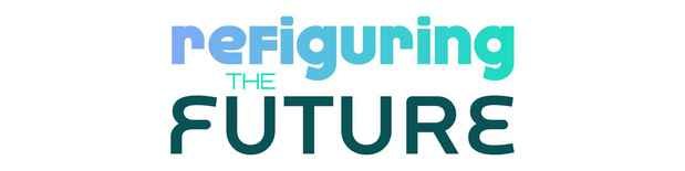 "poster for ""Refiguring The Future"" Exhibition"